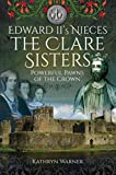 Edward II's Nieces: The Clare Sisters: Powerful Pawns of the Crown (English Edition)