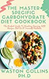 THE MASTER SPECIFIC CARBOHYDRATE DIET COOKBOOK: The Perfect Guide To Creating Amazing SCD Recipes Wit Do It Yourself Methods (English Edition)