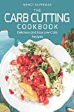The Carb Cutting Cookbook: Delicious and Easy Low-Carb Recipes