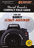 David Busch's Compact Field Guide for the Sony Alpha SLT-A57/A37 (David Busch's Digital Photography Guides) by David D. Busch (2012-10-11)